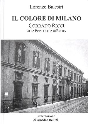 Il colore di Milano. Corrado Ricci alla Pinacoteca di Brera.: Balestri, Lorenzo
