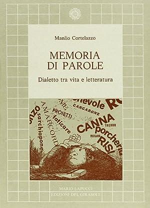 Memoria di parole. Dialetto fra vita e letteratura.: Cortelazzo, Manlio