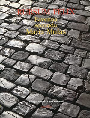 Rursum Felix. Ravenna secondo Maria Mulas.: Mulas, Maria