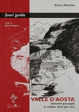 Valle D'Aosta. Itinerari Percepiti in Cinque Sensi più uno.: Martinet, Enrico