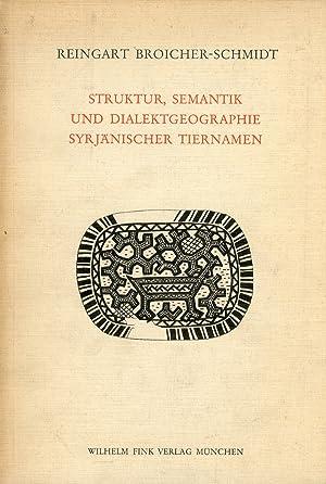 Struktur, Semantik und Dialektographie syriaenischer Tiernamen.: Broicher-Schmidt, Reingart