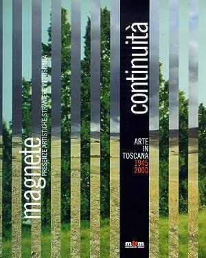 Continuità. Arte in Toscana, 1945-2000. Magnete. Presenze artistiche straniere in Toscana ...