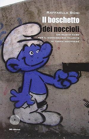 Il boschetto dei noccioli. Un nuovo caso per il commissario Valente in terra modenese.: Bosi, ...