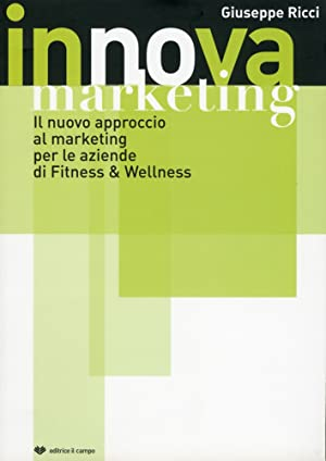 Innova Marketing. Il Nuovo Approccio al Marketing per le Aziende di Fitness e Wellenes.: Ricci, ...