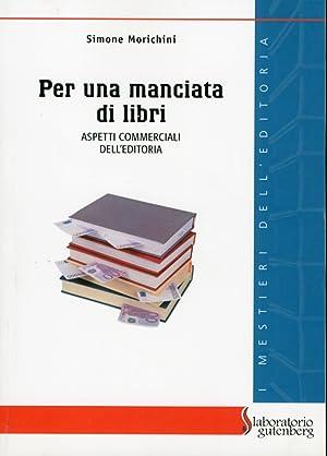 Per una manciata di libri. Aspetti commerciali dell'editoria.: Morichini, Simone