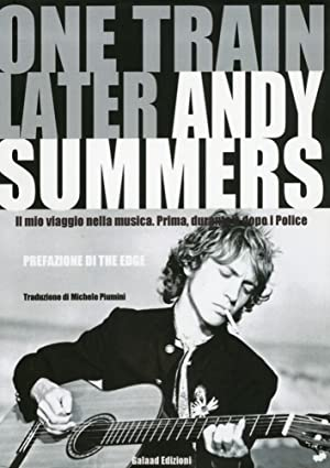 One train later. Il mio viaggio in musica. Prima, durante e dopo i Police.: Summers, Andy