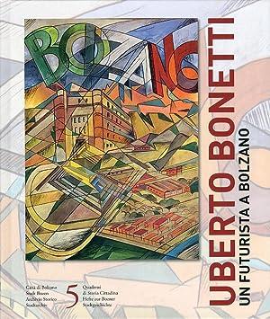 Uberto Bonetti. Un futurista a Bolzano.: Lillo, Antonio