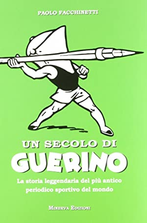 Un secolo di Guerino. La storia leggendaria del più antico periodico sportivo del mondo.: ...