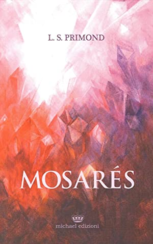 Mosares. L'antica profezia.: Primond, L S
