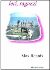 Ieri, ragazzi.: Rennis, Max