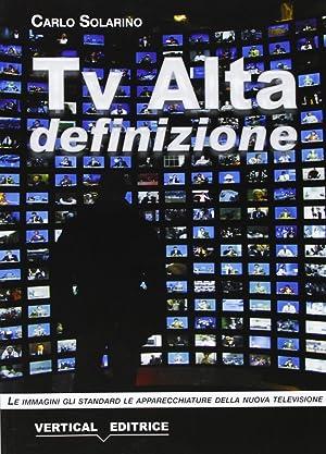 Tv alta definizione. Le immagini, gli standard, le apparecchiature.: Solarino, Carlo