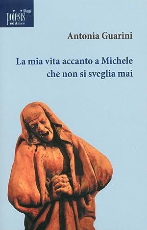 La mia vita accanto a Michele che non si sveglia mai.: Guarini, Antonia