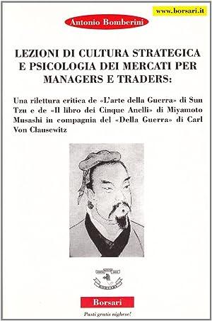 Lezioni di cultura strategica e psicologica dei mercati per manager e trader.: Bomberini, Antonio