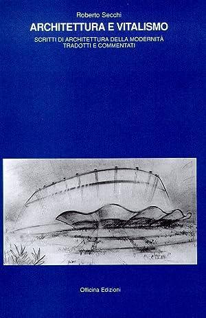 Architettura e vitalismo. Scritti di architettura della modernità tradotti e commentati.: ...