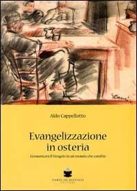 Evangelizzazione in osteria. Comunicare il vangelo in un mondo che cambia.: Cappellotto, Aldo