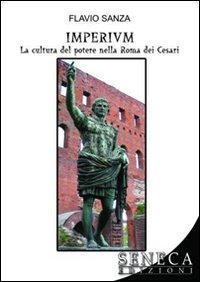 Imperium. La cultura del potere nella Roma dei Cesari.: Sanza, Flavio