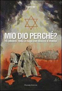 Mio Dio Perché? 16 Ottobre 1943 in Fuga con Blocco e Matita.: Gai, Sandro
