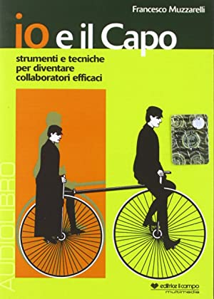 Io e il Capo. Strumenti e Tecniche per Diventare Collaboratori Efficaci. Audiolibro. [CD-Audio in ...