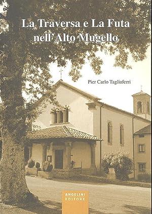 La Traversa e la Futa nell'Alto Mugello.: Tagliaferri, P Carlo