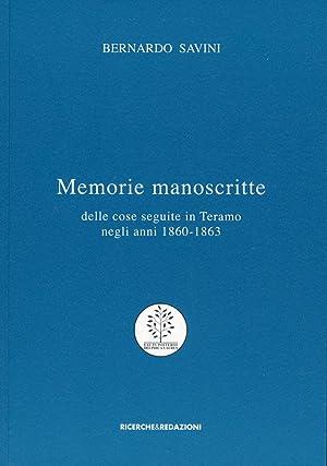Memorie manoscritte delle cose seguite in Teramo negli anni 1860-1863.: Savini, Bernardo