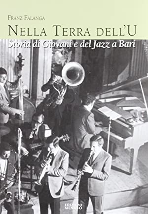 Nella terra dell'u. Storia di giovani e del jazz a Bari.: Falanga, Franz