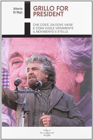 Grillo for president. Le 10 ideeguida del movimento dei grillini. Cosa vogliono e perché.: ...