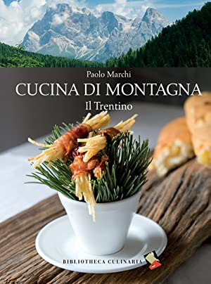 Cucina di montagna. Il Trentino.: Marchi, Paolo
