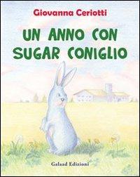 Un anno con Sugar Coniglio.: Ceriotti, Giovanna