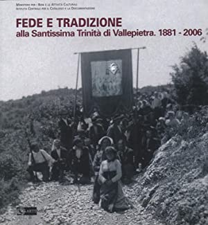 Fede e Tradizione. Alla Santissima Trinità di Vallepietra 1881-2006.: Simeoni, Paola E