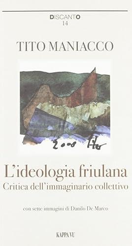 L'ideologia friulana. Critica dell'immaginario collettivo.: Maniacco, Tito