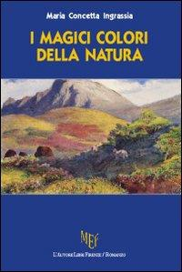 I magici colori della natura.: Ingrassia, M Concetta
