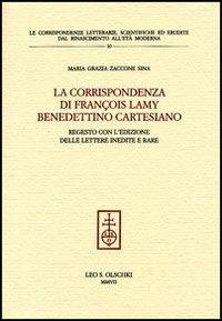 La Corrispondenza di François Lamy Benedettino Cartesiano. Regesto con l'Edizione delle...