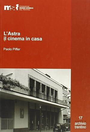 L'astra, il cinema in casa. Gli artuso e il cinematografo.: Piffer, Paolo