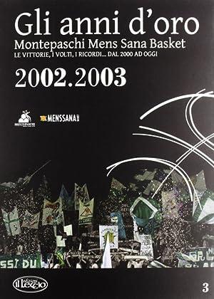 Gli anni d'oro. Montepaschi mens sana basket. Le vittorie, i volti, i ricordi. dal 2000 ad ...