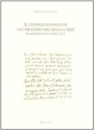Il Consilium Sapientis nel processo del secolo XIII (S. Gimignano, 1246-1312).: Chiantini, Monica