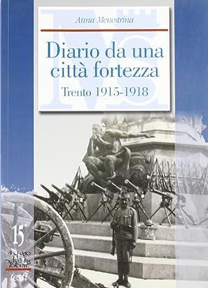 Diario da una città fortezza. Trento 1915-1918.: Menestrina, Anna