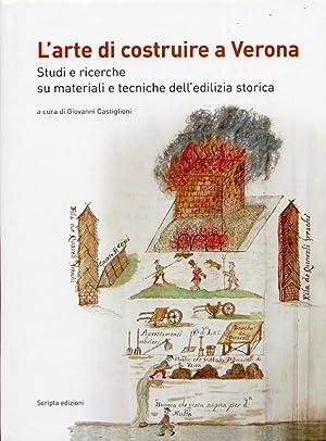 L'arte di costruire a Verona. Studi e ricerche su materiali e tecniche dell'edilizia ...