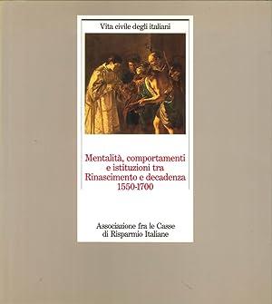 Mentalità, Comportamenti e Istituzioni tra Rinascimento e Decadenza 1550-1700.