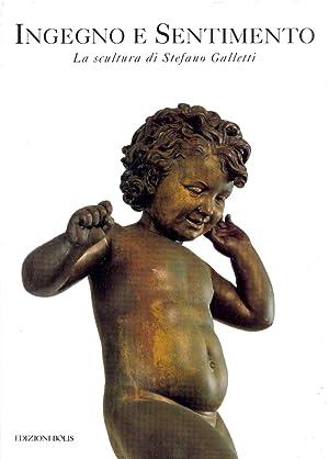Ingegno e sentimento. La scultura di Stefano Galletti.