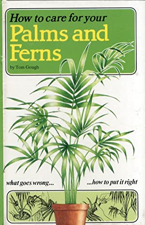How to Care For Your Palms and Ferns.: Gough, Tom
