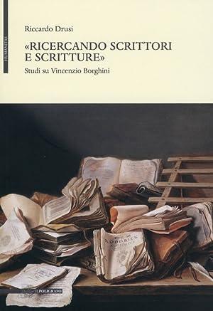 """""""Ricercando scrittori e scritture"""". Studi su Vincenzio Borghini.: Drusi, Riccardo"""