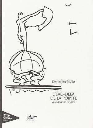 L'eau-delà de la pointe à la douane de mer.: Muller, Dominique