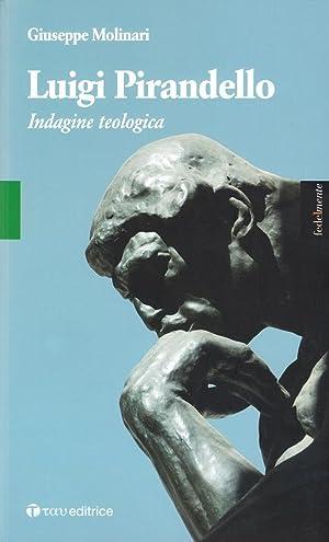 Luigi Pirandello. Indagine teologica.: Molinari, Giuseppe