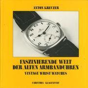 Faszinierende Welt Der Alten Armbanduhren. Vintage Wrist Watches.: Kreuzer, Anton
