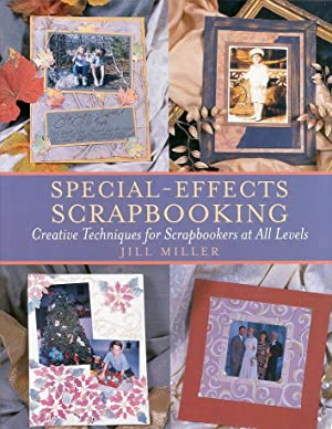 Special-Effects Scrapbooking. Creative Techniques For Scrapbookers at all Levels.: Miller, Jill
