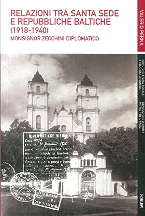 Relazioni tra Santa Sede e Repubbliche baltiche (1918-1940). Monsignor Zecchini diplomatico.: Perna...
