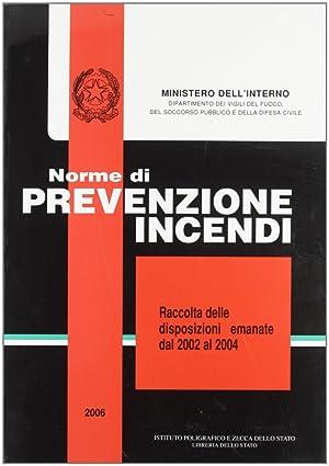 Norme di prevenzione incendi-Raccolta delle disposizioni emanate dal 2002 al 2004.: aa.vv.