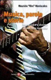 Musica, parole e storie. Ovvero: come si diventa un vero finto musicista.: Maniscalco, Maurizio R