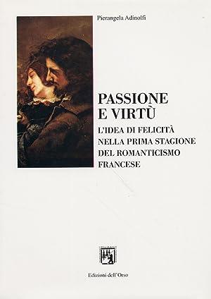 Passione e Virtù. L'Idea di Felicità nella Prima Stagione del Romanticismo ...