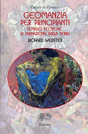 Geomanzia per Principianti. Semplici Tecniche di Divinazione dalla Terra.: Webster, Richard